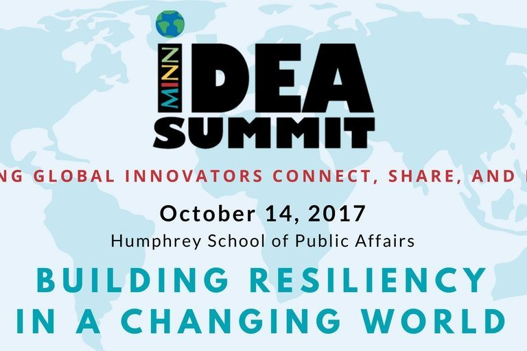 Details of Idea Summit: International innovators connect, share. October 14, 2017. Humphrey School of PUblic Affairs. Building Resiliency in a Changing World.